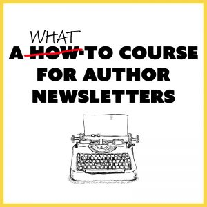 Headline: A What-To Course for Author Newsletters with image of sketched typewriter